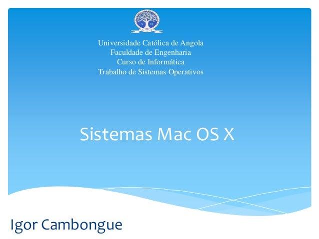 Sistemas Mac OS X Universidade Católica de Angola Faculdade de Engenharia Curso de Informática Trabalho de Sistemas Operat...