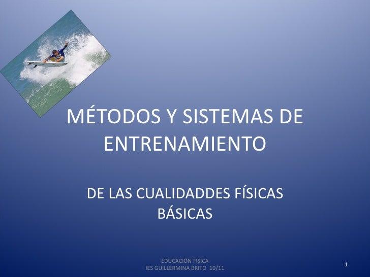 MÉTODOS Y SISTEMAS DE ENTRENAMIENTO DE LAS CUALIDADDES FÍSICAS BÁSICAS EDUCACIÓN FISICA IES GUILLERMINA BRITO  10/11
