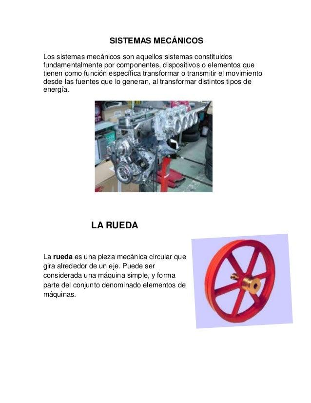 SISTEMAS MECÁNICOSLos sistemas mecánicos son aquellos sistemas constituidosfundamentalmente por componentes, dispositivos ...