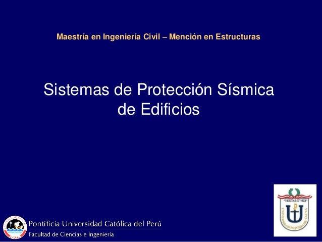 Maestría en Ingeniería Civil – Mención en Estructuras Sistemas de Protección Sísmica de Edificios