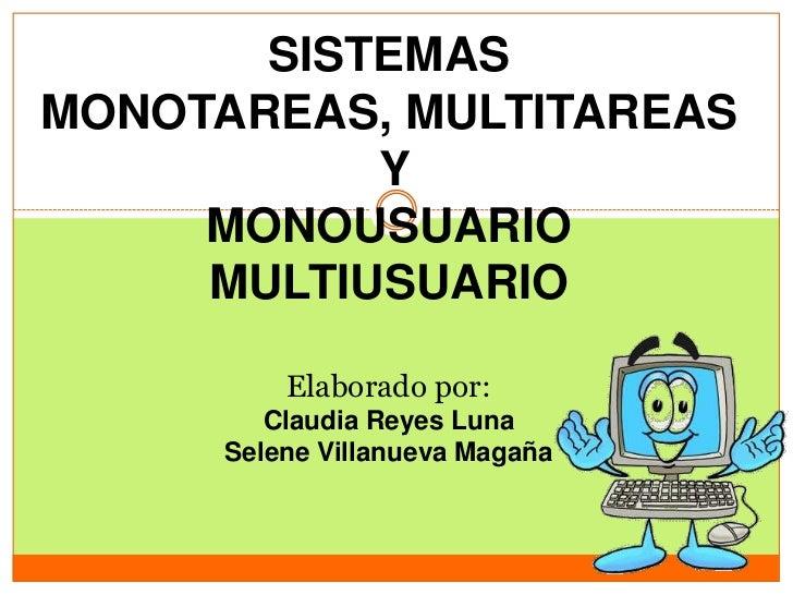 SISTEMASMONOTAREAS, MULTITAREAS           Y     MONOUSUARIO     MULTIUSUARIO          Elaborado por:         Claudia Reyes...