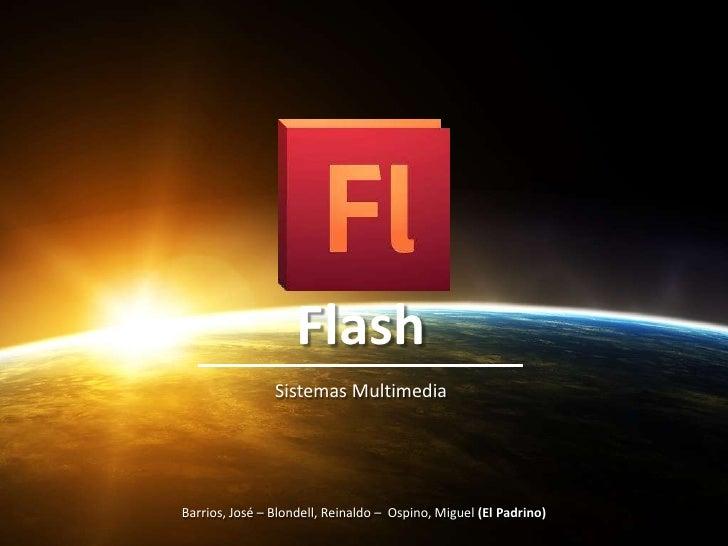 Flash<br />Sistemas Multimedia<br />Barrios, José – Blondell, Reinaldo –  Ospino, Miguel (El Padrino)<br />
