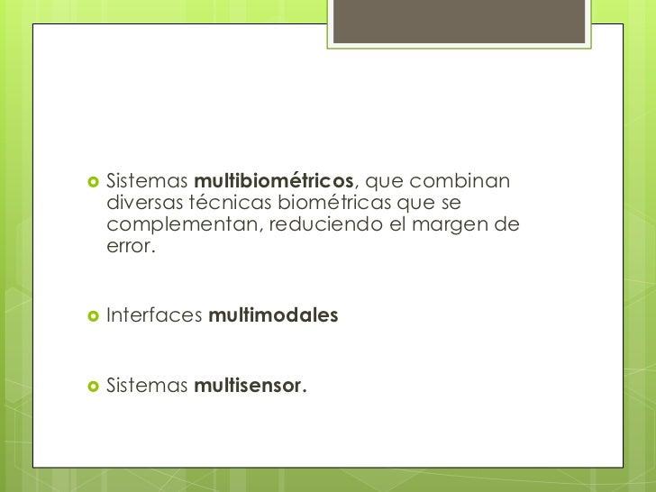  Lossistemas multisensor dan soporte a todo este entramado de combinaciones sinérgicas multibiométricas y multimodales.