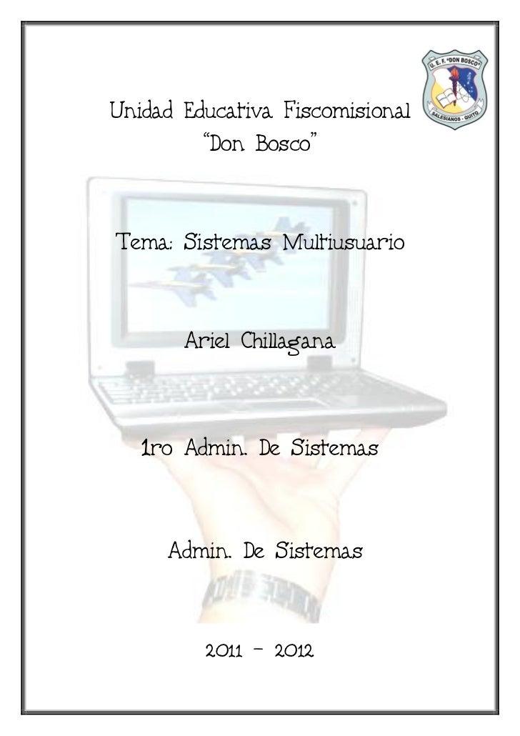 "Unidad Educativa Fiscomisional         ""Don Bosco""Tema: Sistemas Multiusuario         Ariel Chillagana   1ro   Admin. De S..."