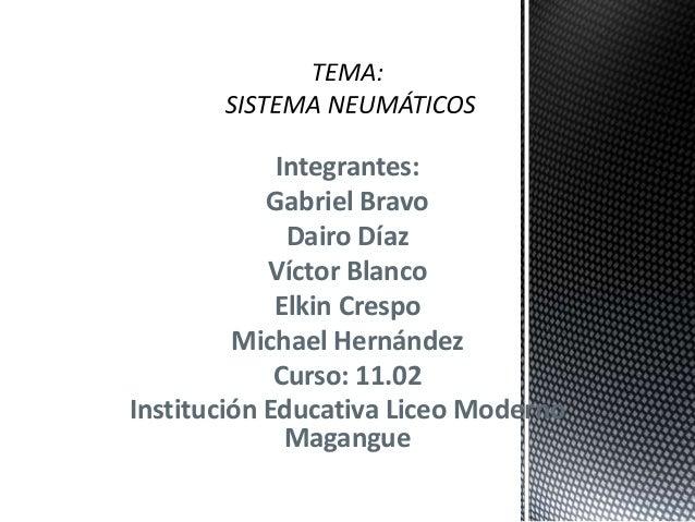 Integrantes: Gabriel Bravo Dairo Díaz Víctor Blanco Elkin Crespo Michael Hernández Curso: 11.02 Institución Educativa Lice...