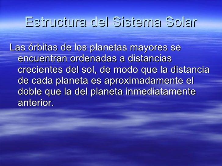 Estructura del Sistema Solar <ul><li>Las órbitas de los planetas mayores se encuentran ordenadas a distancias crecientes d...