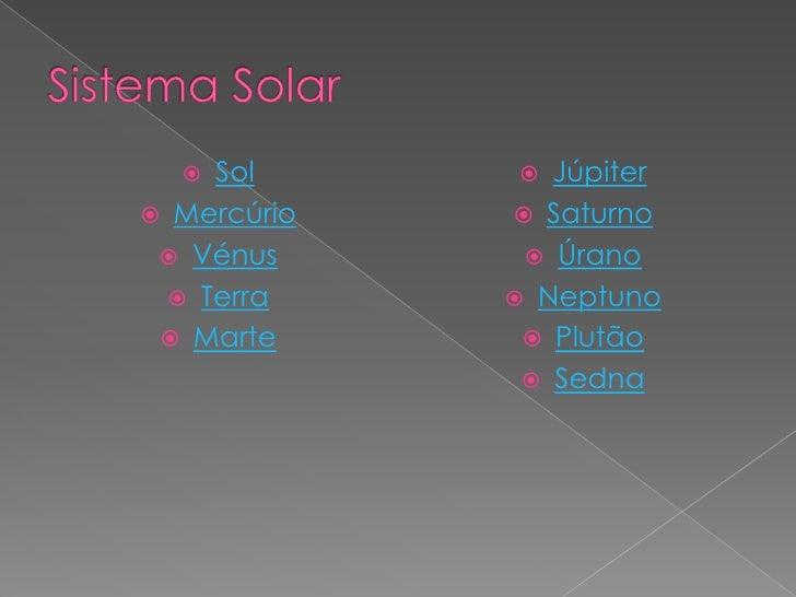   Sol       Júpiter  Mercúrio    Saturno   Vénus       Úrano    Terra     Neptuno   Marte       Plutão          ...