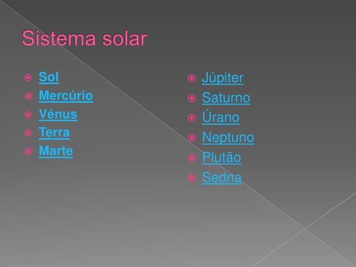    Sol           Júpiter    Mercúrio      Saturno    Vénus         Úrano    Terra         Neptuno    Marte       ...