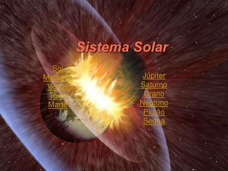 Sol Mercúrio    Júpiter  Vénus     Saturno  Terra      Úrano  Marte     Neptuno             Plutão             Sedna