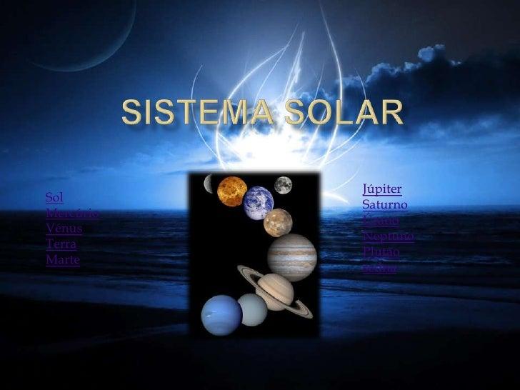Júpiter Sol            Saturno Mercúrio            Úrano Vénus            Neptuno Terra            Plutão Marte           ...