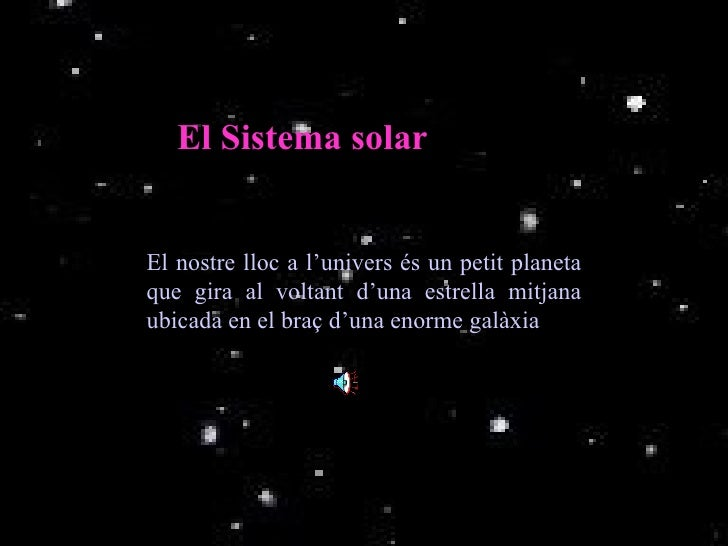 El nostre lloc a l'univers és un petit planeta que gira al voltant d'una estrella mitjana ubicada en el braç d'una enorme ...