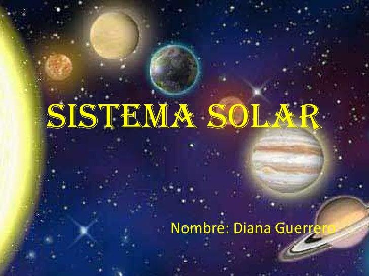 Sistema Solar<br />Nombre: Diana Guerrero<br />Fernanda Colín<br />