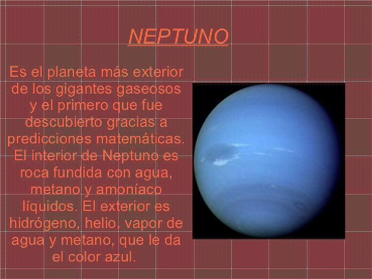NEPTUNO Es el planeta más exterior de los gigantes gaseosos y el primero que fue descubierto gracias a predicciones matemá...