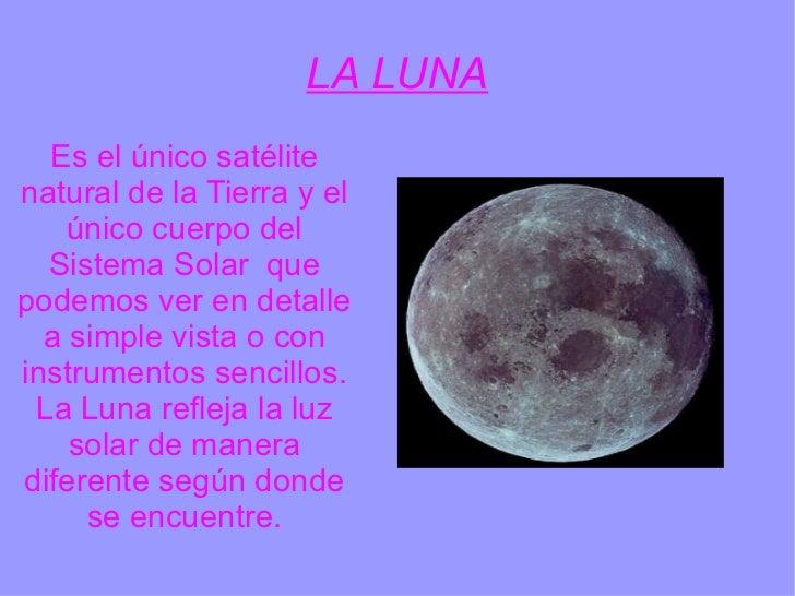 LA LUNA Es el único satélite natural de la Tierra y el único cuerpo del Sistema Solar  que podemos ver en detalle a simple...