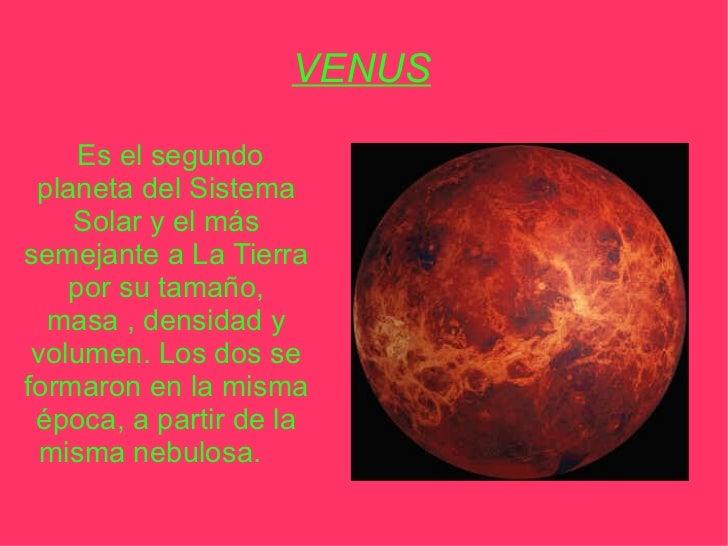 VENUS Es el segundo   planeta del Sistema   Solar y el más   semejante a La Tierra   por su tamaño, masa , densidad y   vo...