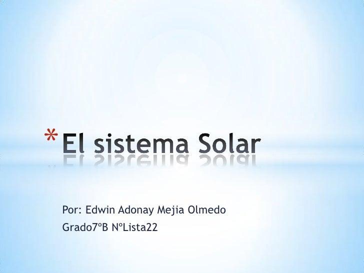 *    Por: Edwin Adonay Mejia Olmedo    Grado7ºB NºLista22