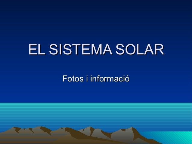 EL SISTEMA SOLAR    Fotos i informació
