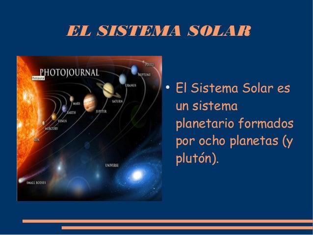 EL SISTEMA SOLAR        ●            El Sistema Solar es            un sistema            planetario formados            p...