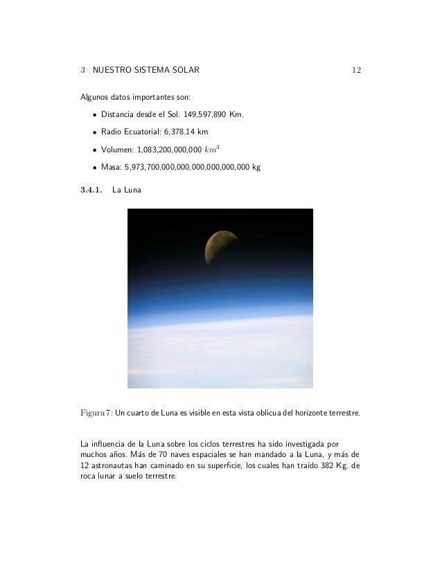 3 NUESTRO SISTEMA SOLAR 12 Algunos datos importantes son: Distancia desde el Sol: 149,597,890 Km. Radio Ecuatorial: 6,378....