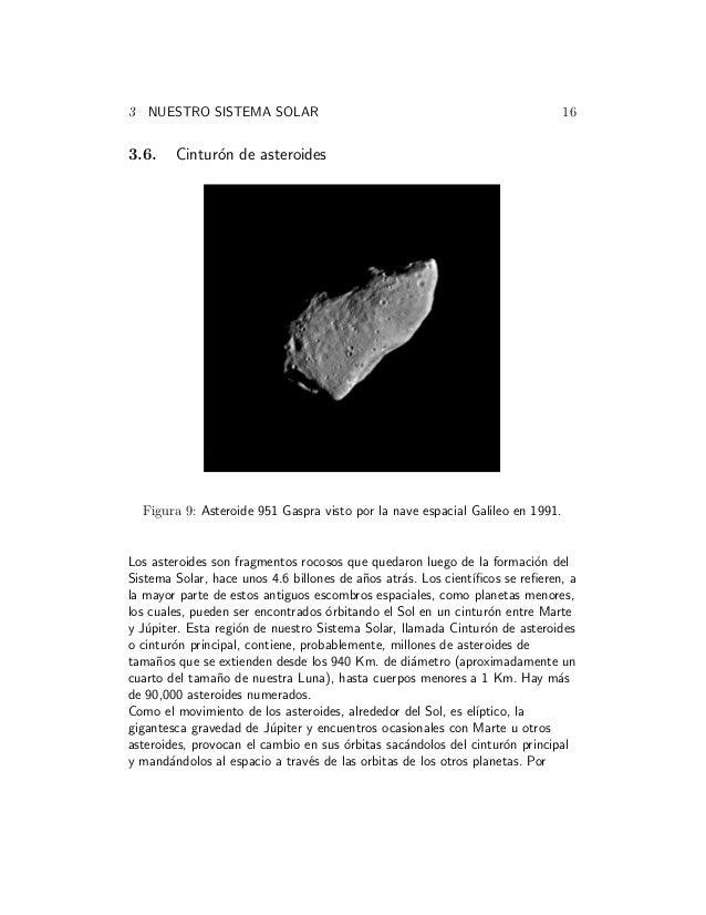 3 NUESTRO SISTEMA SOLAR 16 3.6. Cintur´on de asteroides Figura 9: Asteroide 951 Gaspra visto por la nave espacial Galileo ...