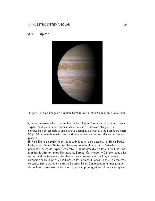 3 NUESTRO SISTEMA SOLAR 19 3.7. J´upiter Figura 11: Una imagen de J´upiter tomada por la nave Cassini en el a˜no 2000. Con...