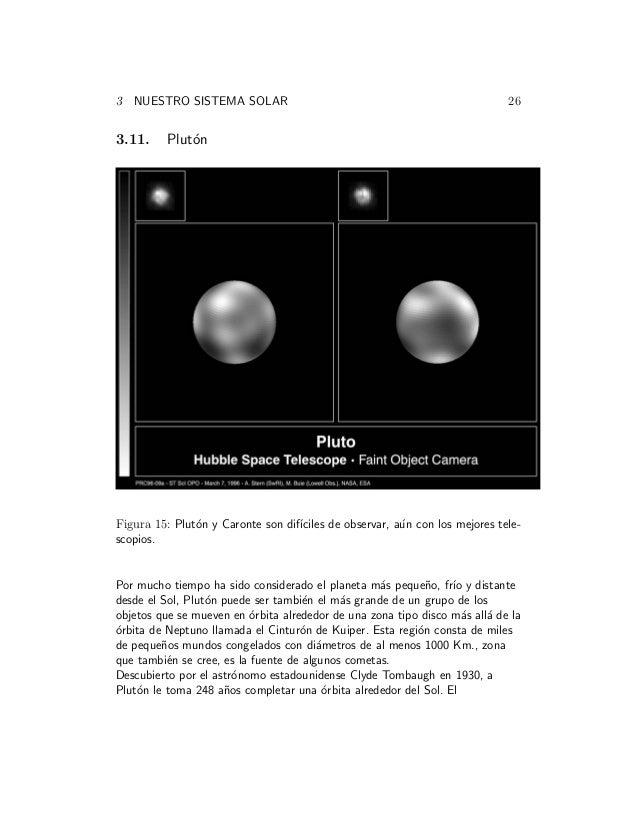3 NUESTRO SISTEMA SOLAR 26 3.11. Plut´on Figura 15: Plut´on y Caronte son dif´ıciles de observar, a´un con los mejores tel...