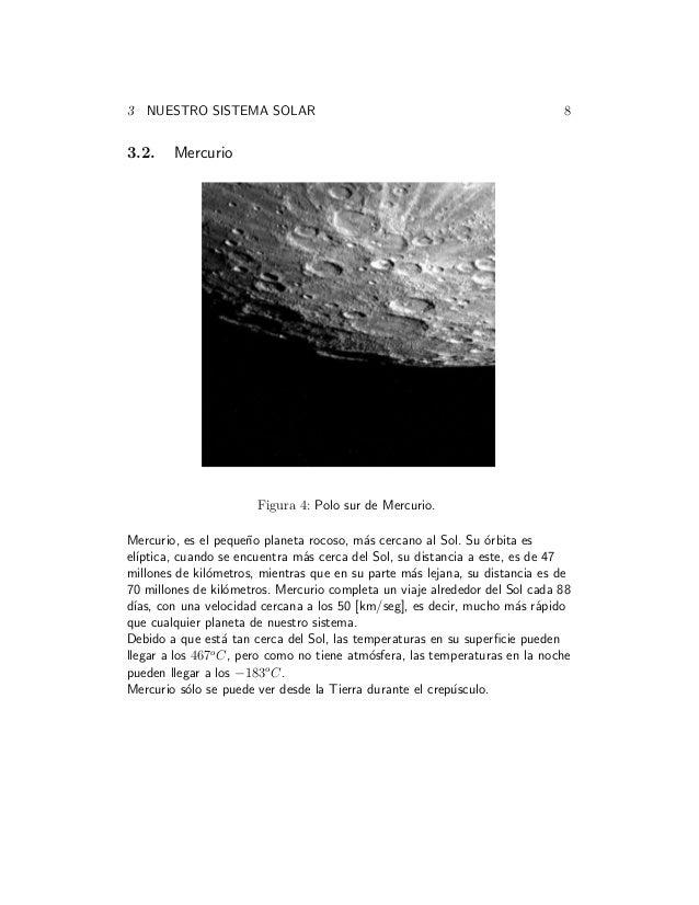 3 NUESTRO SISTEMA SOLAR 8 3.2. Mercurio Figura 4: Polo sur de Mercurio. Mercurio, es el peque˜no planeta rocoso, m´as cerc...
