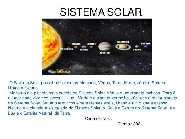 SISTEMA SOLAR O Sistema Solar possui oito planetas Mercúrio, Vênus, Terra, Marte, Júpiter, Saturno Urano e Netuno. Mercúri...