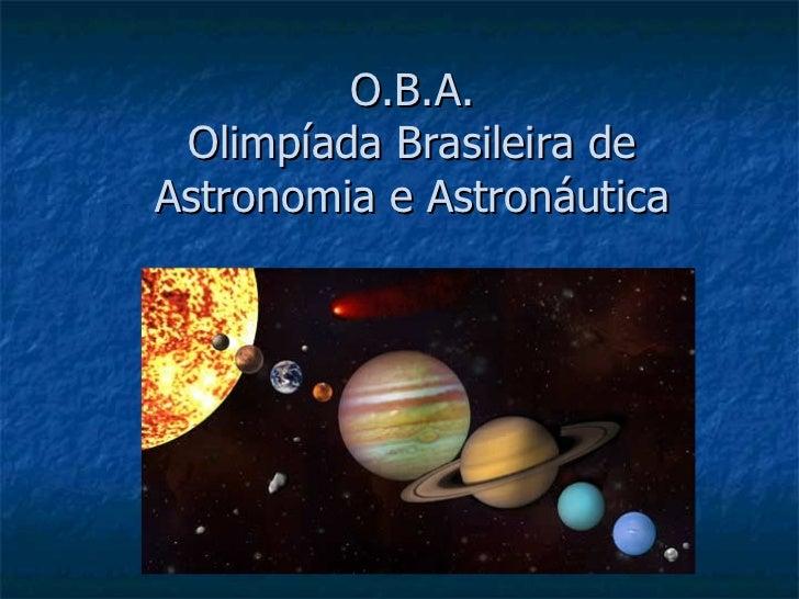 O.B.A. Olimpíada Brasileira deAstronomia e Astronáutica