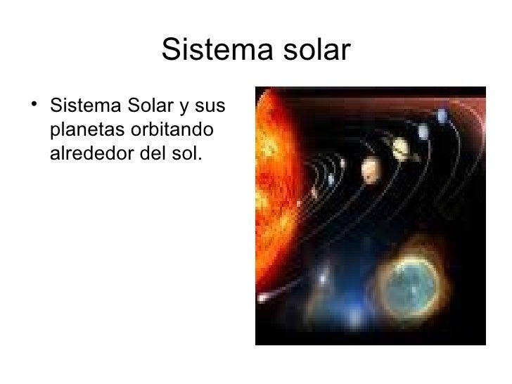 Sistema solar <ul><li>Sistema Solar y sus planetas orbitando alrededor del sol.  </li></ul>