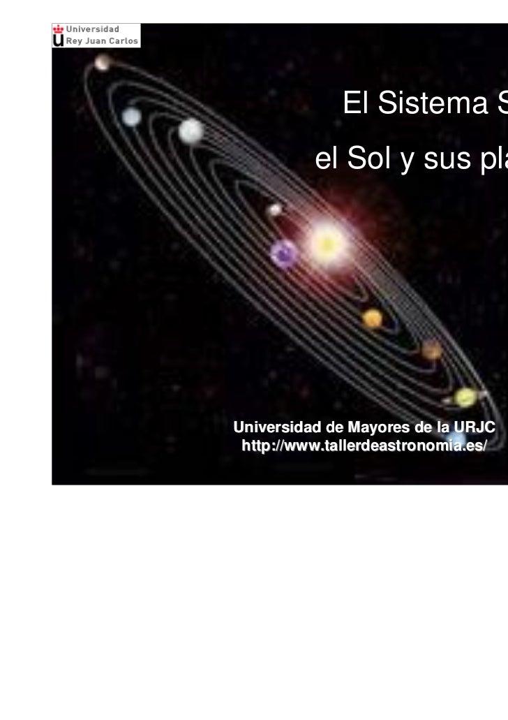 El Sistema Solar:          el Sol y sus planetas.Universidad de Mayores de la URJC http://www.tallerdeastronomia.es/