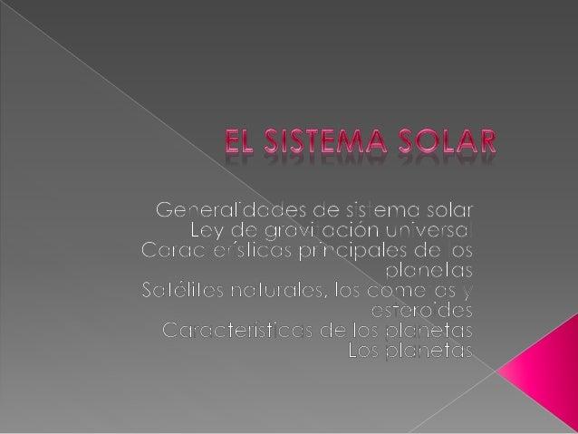 Generalidades de sistema solar Ley de gravitación universal Características principales de los planetas Satélites naturale...