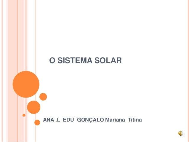 O SISTEMA SOLARANA .L EDU GONÇALO Mariana Titina