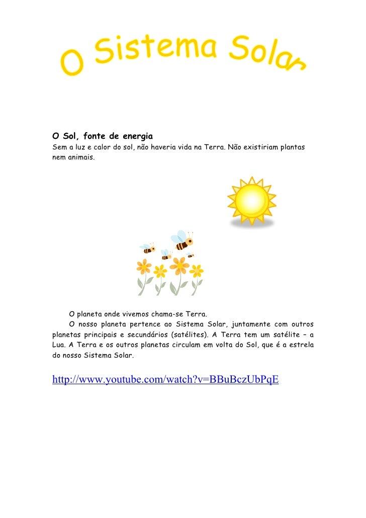 O Sol, fonte de energia Sem a luz e calor do sol, não haveria vida na Terra. Não existiriam plantas nem animais.          ...