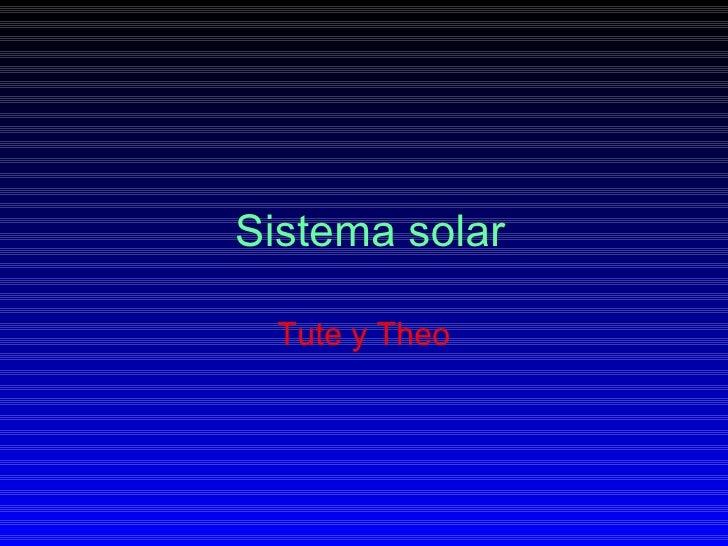 Sistema solar Tute y Theo