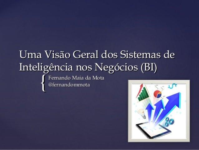 {{ Uma Visão Geral dos Sistemas deUma Visão Geral dos Sistemas de Inteligência nos Negócios (BI)Inteligência nos Negócios ...
