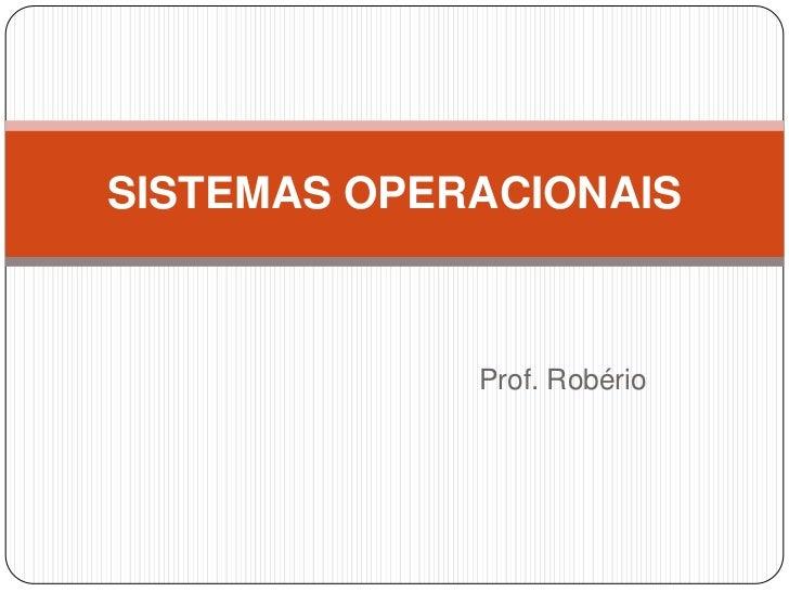Prof. Robério<br />SISTEMAS OPERACIONAIS<br />