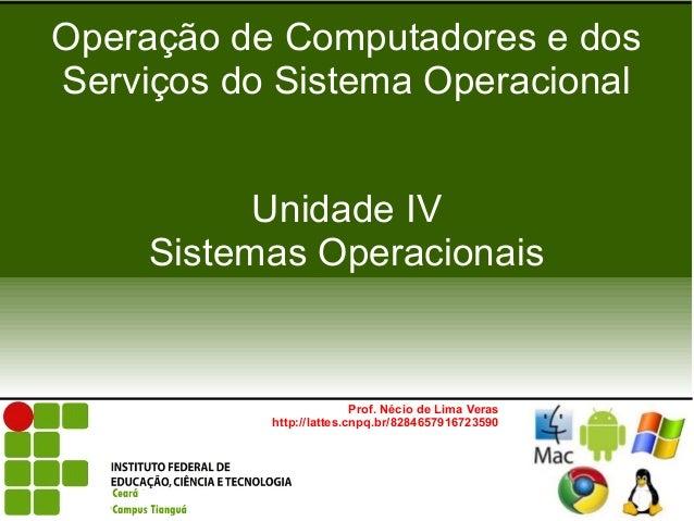 Operação de Computadores e dosServiços do Sistema Operacional           Unidade IV     Sistemas Operacionais              ...