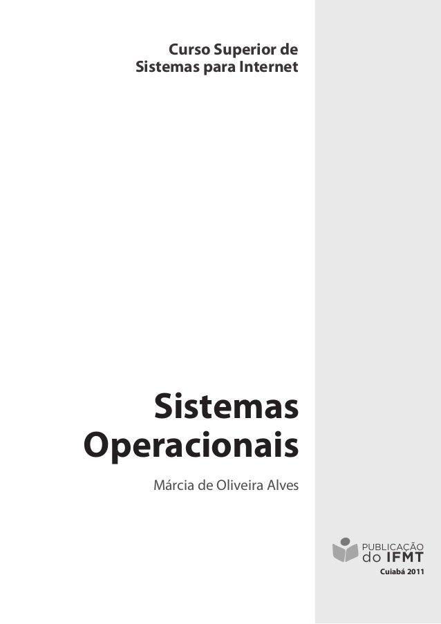 Curso Superior de Sistemas para Internet Márcia de Oliveira Alves Cuiabá 2011 Sistemas Operacionais