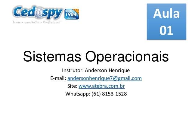 Aula 01  Sistemas Operacionais Instrutor: Anderson Henrique E-mail: andersonhenrique7@gmail.com Site: www.atebra.com.br Wh...
