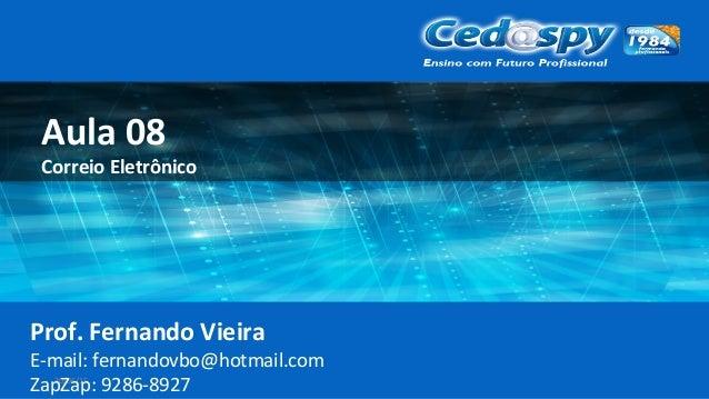 30/06/15 Aula 08 Correio Eletrônico Prof. Fernando Vieira E-mail: fernandovbo@hotmail.com ZapZap: 9286-8927