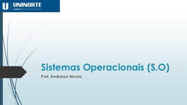 Sistemas Operacionais (S.O) Prof. Andreson Moura