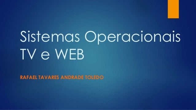 Sistemas Operacionais TV e WEB RAFAEL TAVARES ANDRADE TOLEDO