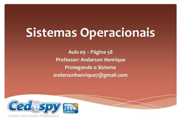 Sistemas Operacionais Aula 09 – Página 58 Professor: Anderson Henrique Protegendo o Sistema andersonhenrique7@gmail.com