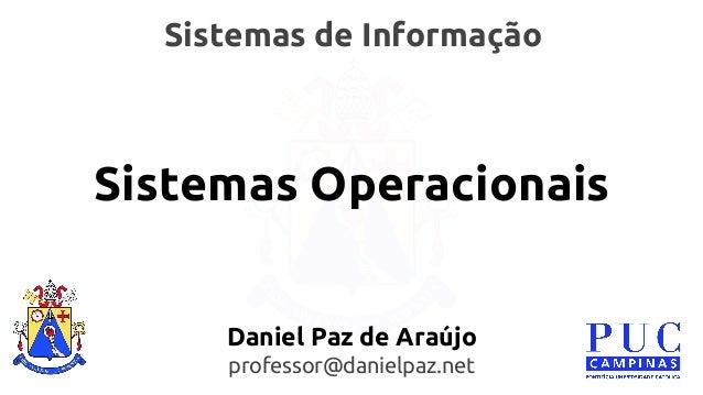 Sistemas de Informação  Sistemas Operacionais  Daniel Paz de Araújo  professor@danielpaz.net