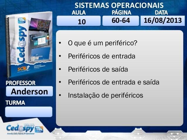 6/10/2013 1 SISTEMAS OPERACIONAIS Anderson 16/08/2013 • O que é um periférico? • Periféricos de entrada • Periféricos de s...
