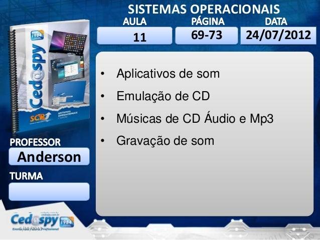 6/10/2013 1 SISTEMAS OPERACIONAIS Anderson 6/10/201324/07/2012 • Aplicativos de som • Emulação de CD • Músicas de CD Áudio...