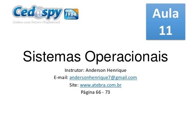 Aula 11  Sistemas Operacionais Instrutor: Anderson Henrique E-mail: andersonhenrique7@gmail.com Site: www.atebra.com.br Pá...