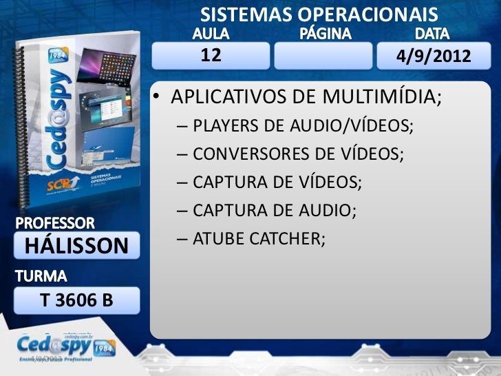SISTEMAS OPERACIONAIS                 12                    4/9/2012             • APLICATIVOS DE MULTIMÍDIA;             ...