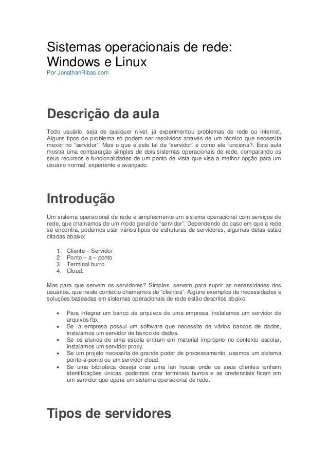 Sistemas operacionais de rede: Windows e Linux Por JonathanRibas.com Descrição da aula Todo usuário, seja de qualquer níve...